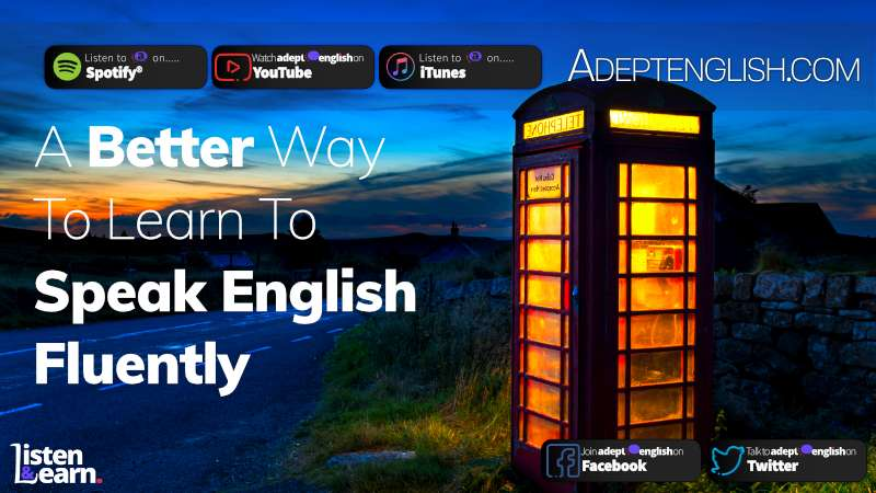 Find out about the Adept English listen & learn way of learning to speak English fluently.