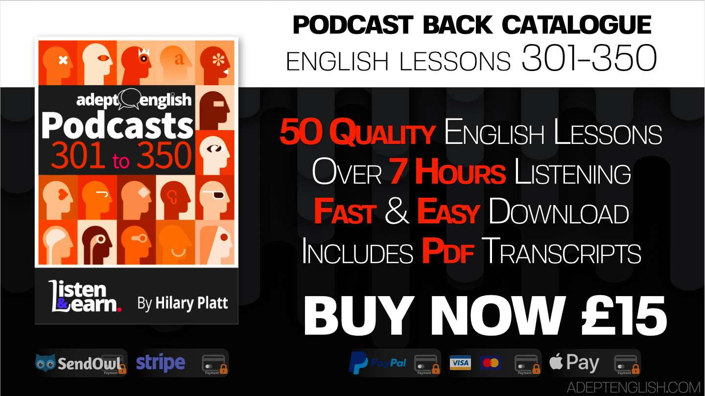 Great English language listening audio lessons. A single bundle of Adept English back catalogue  episodes 301 to 350.