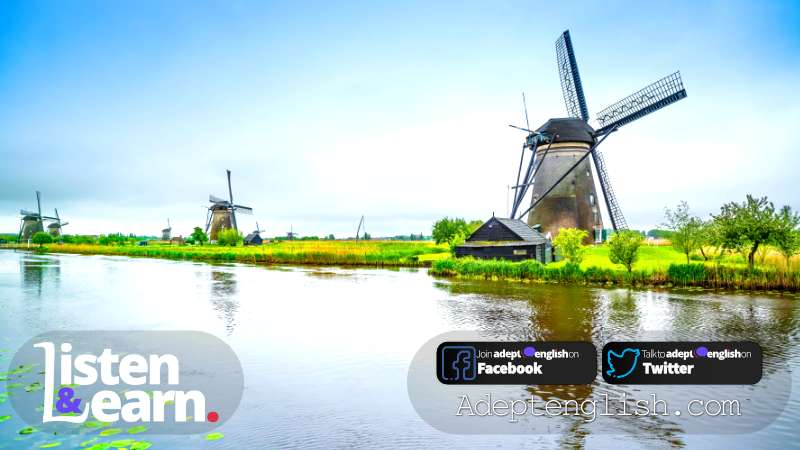 Windmills and canal in Kinderdijk, Holland or Netherlands. Conversation in English is just what you need to enjoy listening and improve your listening skills and ability with British English.