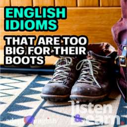 A photograph of some walking boots used to help explain the English idiom too big for your boots