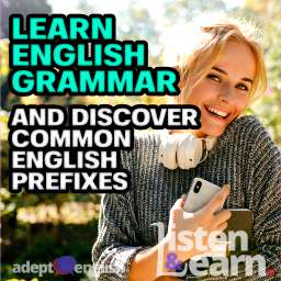A green-eyed woman in stylish grey outfit listening to Adept English. Today we learn about English grammar focusing on the use of a prefix.