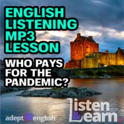 Dusk at Eilean Donan castle, a place for the wealthy to hide as people start to suggest it's the wealthy who should pay for the pandemic. And English listening mp3 lesson.