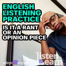 Someone looking very tired of having to wait on a telephone. Today our we ask you to decide if todays English conversation practice is an opinion or a rant.