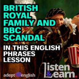 People dressed in old fashioned medieval costumes. As we examine English phrases used in a story about the British royal family and the BBC.