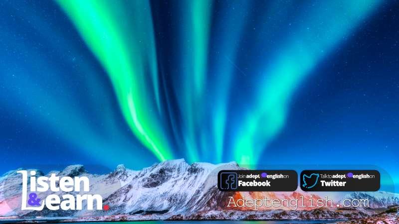 Amazing photo of aurora borealis. Lofoten islands, Norway. Listen to this English language podcast to improve your English pronunciation with fun, interesting examples.
